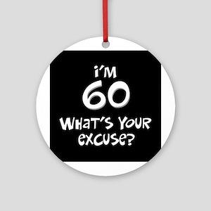 60th birthday excuse Ornament (Round)