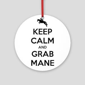 Keep Calm and Grab Mane Ornament (Round)