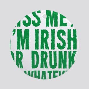 Kiss Me Im Irish Or Drunk Or Whatev Round Ornament