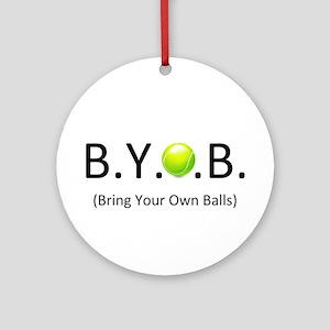 "BYOB (Bring Your Own ""Tennis"" Balls) Ornament (Rou"