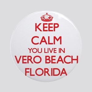 Keep calm you live in Vero Beach Ornament (Round)