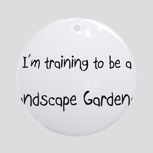 I'm training to be a Landscape Gardener Ornament (