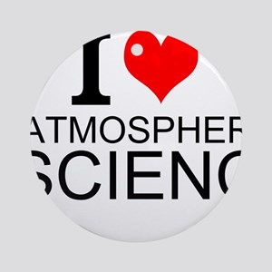 I Love Atmospheric Science Round Ornament