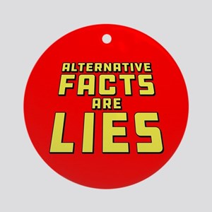 Alternative Facts Are Lies Round Ornament
