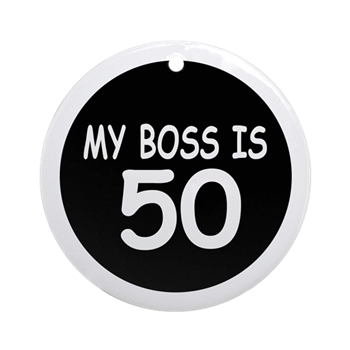 My Boss Is 50 Ornament Round Funny 50th Birthday Gifts For Your Celebrate Age T Shirts