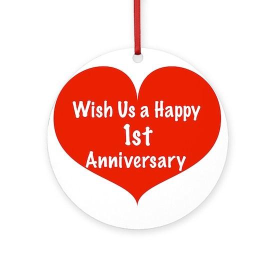 wish us a happy 1st anniversary ornament round by listing store 11989343 cafepress wish us a happy 1st anniversary ornament round