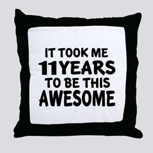 11 Years To Be This Awesome Throw Pillow