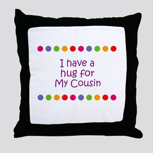 I have a hug for My Cousin Throw Pillow