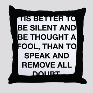 Better To Be Silent Throw Pillow