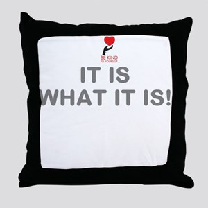 IT IS WHAT IT IS! Throw Pillow