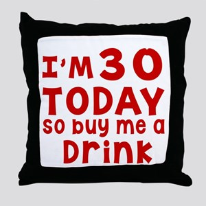 I am 30 today Throw Pillow