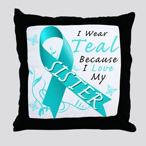 I Wear Teal Because I Love My Sister Throw Pillow