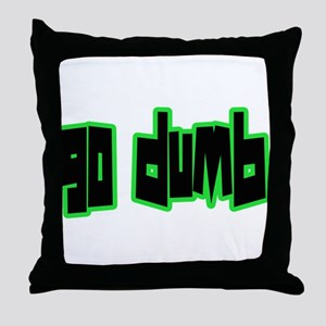 GO dUMB Throw Pillow