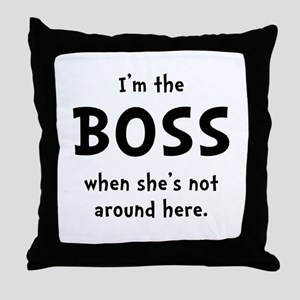 Im The Boss Shes Not Around Throw Pillow