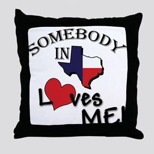 Somebody in Texas Loves Me Throw Pillow
