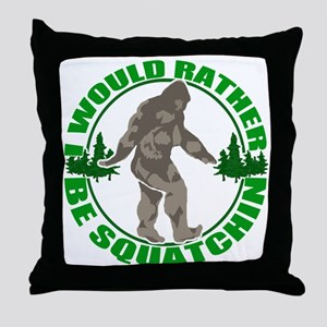 Rather be Squatchin G Throw Pillow