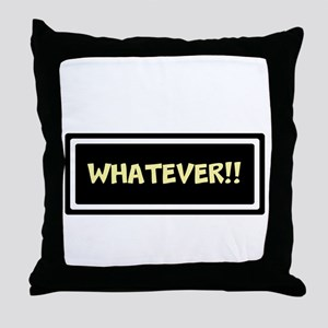 WHATEVER!! Throw Pillow