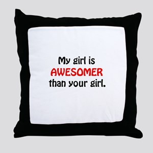 My Girl is awesomer than your Throw Pillow