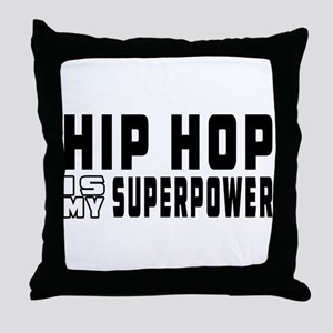 Hip Hop Dance is my superpower Throw Pillow