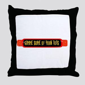 Gimme Some of Your Tots Throw Pillow