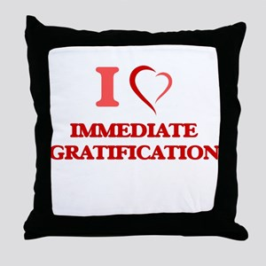 I Love Immediate Gratification Throw Pillow