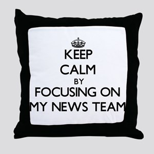 Keep Calm by focusing on My News Team Throw Pillow