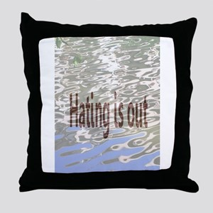 Hating is Out! Throw Pillow