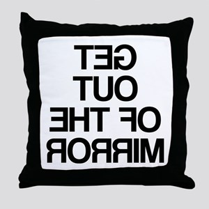 Get Out Of The Mirror Throw Pillow