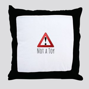 Not a toy Throw Pillow