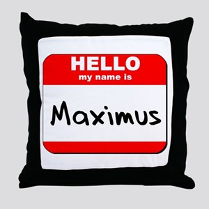 Hello my name is Maximus Throw Pillow