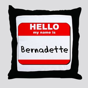 Hello my name is Bernadette Throw Pillow