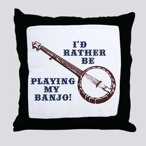 I'd Rather Be Playing My Banjo Throw Pillow