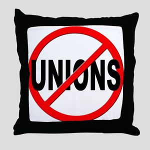 Anti / No Unions Throw Pillow