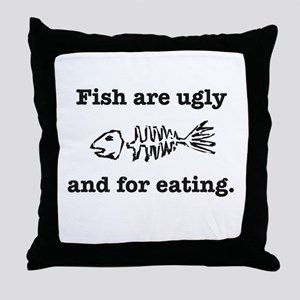 Fish are ugly Throw Pillow