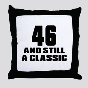 46 And Still A Classic Birthday Desig Throw Pillow