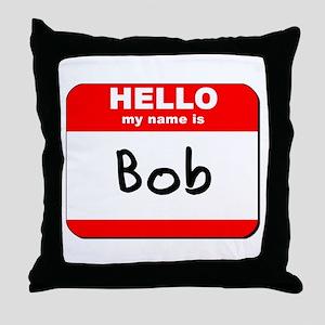 Hello my name is Bob Throw Pillow