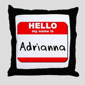 Hello my name is Adrianna Throw Pillow