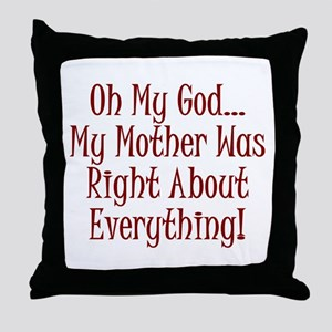My Mother Was Right Throw Pillow
