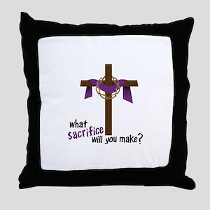 What Sacrifice will you make? Throw Pillow