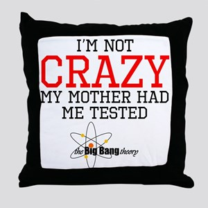 Im Not Crazy My Mother Had Me Tested Throw Pillow