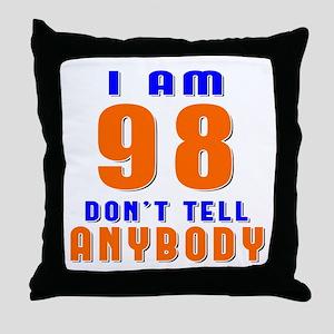 I am 98 Don't Tell Anybody Throw Pillow