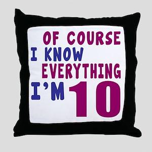 I Know Everythig I Am 10 Throw Pillow