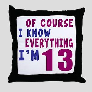 I Know Everythig I Am 13 Throw Pillow