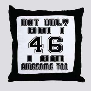 Not Only I Am 46 I Am Awesome Too Throw Pillow
