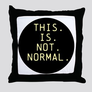 This is not normal Throw Pillow