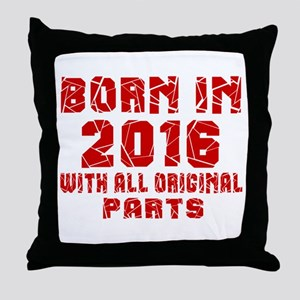 Born In 2016 With All Original Parts Throw Pillow