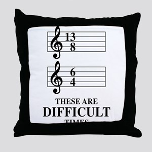 13/8 6/4 These Are Difficult Times Throw Pillow