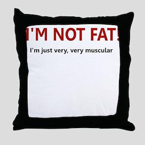 I'M NOT FAT JUST VERY VERY MU Throw Pillow