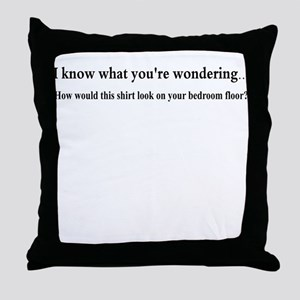 I KNOW WHAT YOUR WONDERING... Throw Pillow