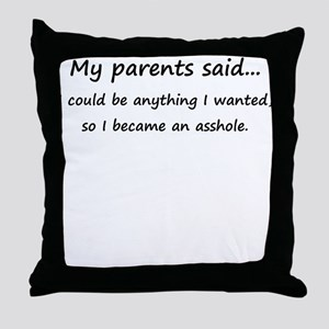 MY PARENTS SAID I COULD BE AN Throw Pillow